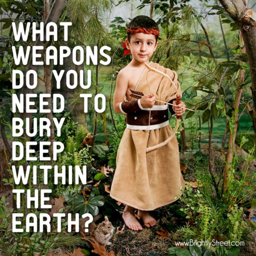 What weapons do you need to bury deep within the earth?