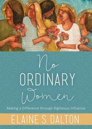 No Ordinary Women by Elaine S. Dalton